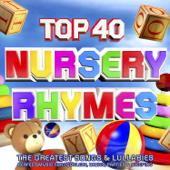 Top 40 Nursery Rhymes - The Greatest Songs & Lullabies - Perfect Music for Toddlers, Babies, Parties & Sleeping