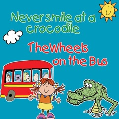 Never Smile At a Crocodile & the Wheels On the Bus