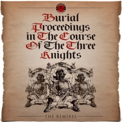 Burial Proceedings in the Coarse of Three Knights (Remixes) - Single