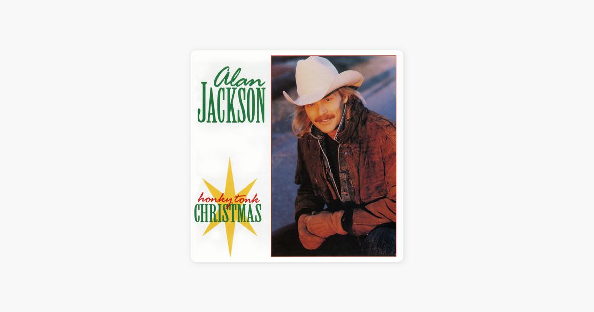 honky tonk christmas by alan jackson on apple music - Alan Jackson Honky Tonk Christmas