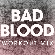 Bad Blood (Extended Workout Mix) - Power Music Workout - Power Music Workout