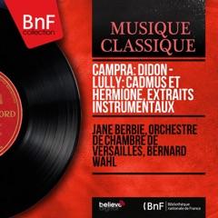 Campra: Didon - Lully: Cadmus et Hermione, extraits instrumentaux (Mono Version)