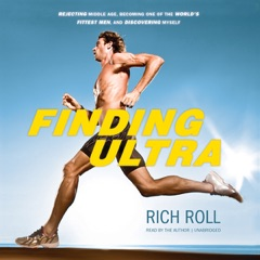 Finding Ultra: Rejecting Middle Age, Becoming One of the World's Fittest Men, and Discovering Myself (Unabridged)