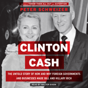 Download Clinton Cash: The Untold Story of How and Why Foreign Governments and Businesses Helped Make Bill and Hillary Rich (Unabridged) Audio Book