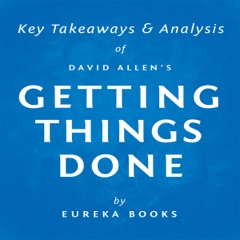 Getting Things Done by David Allen: Key Takeaways & Analysis: The Art of Stress-Free Productivity (Unabridged)