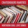 Cratediggers Rarities Northern Soul Love Songs