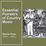 Essential Pioneers of Country Music, Vol. 3: 1920's - 1940