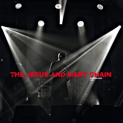 Psychocandy - Barrowlands Live - The Jesus and Mary Chain