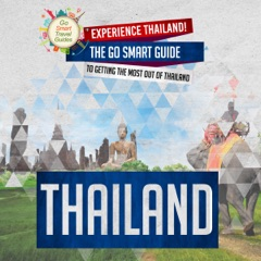 Thailand: Experience Thailand!: The Go Smart Guide to Getting the Most Out of Thailand  (Unabridged)