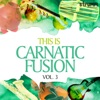 This Is Carnatic Fusion, Vol. 3