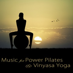 Music for Power Pilates & Vinyasa Yoga – Best Lounge Music & Relaxing Songs for Pilates Workout, Dynamic Yoga, Stretching, Yogalates & Cool Down