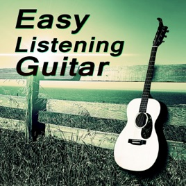 ‎Easy Listening Guitar - The Best Acoustic Songs, Guitar Moods Instrumental  Favourites, Guitar for Relaxation, Acoustic Guitar, Jazz Guitar by