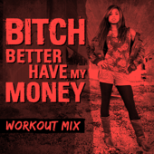 Bitch Better Have My Money (Extended Workout Mix)