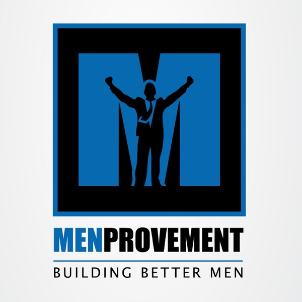 The MenProvement Podcast: Self Improvement | Mens Interests | Personal Development | Sex & Dating