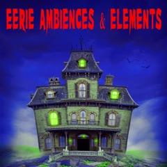 Eerie Ambiences & Elements