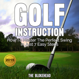 Golf Instruction: How to Master the Perfect Swing in Just 7 Easy Steps: The Blokehead Success Series (Unabridged) audiobook