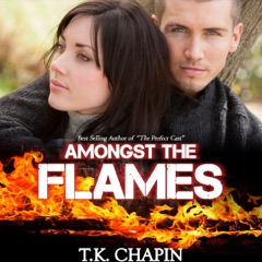 Amongst the Flames: A Contemporary Christian Romance: Embers and Ashes, Book 1 (Unabridged)
