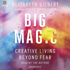 Big Magic: Creative Living Beyond Fear (Unabridged)