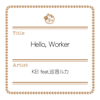 Hello, Worker (feat. Megurine Luka) - KEI