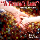 Steve Salas - A Father's Love