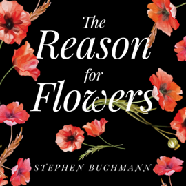 The Reason for Flowers: Their History, Culture, Biology, And How They Change Our Lives (Unabridged) audiobook
