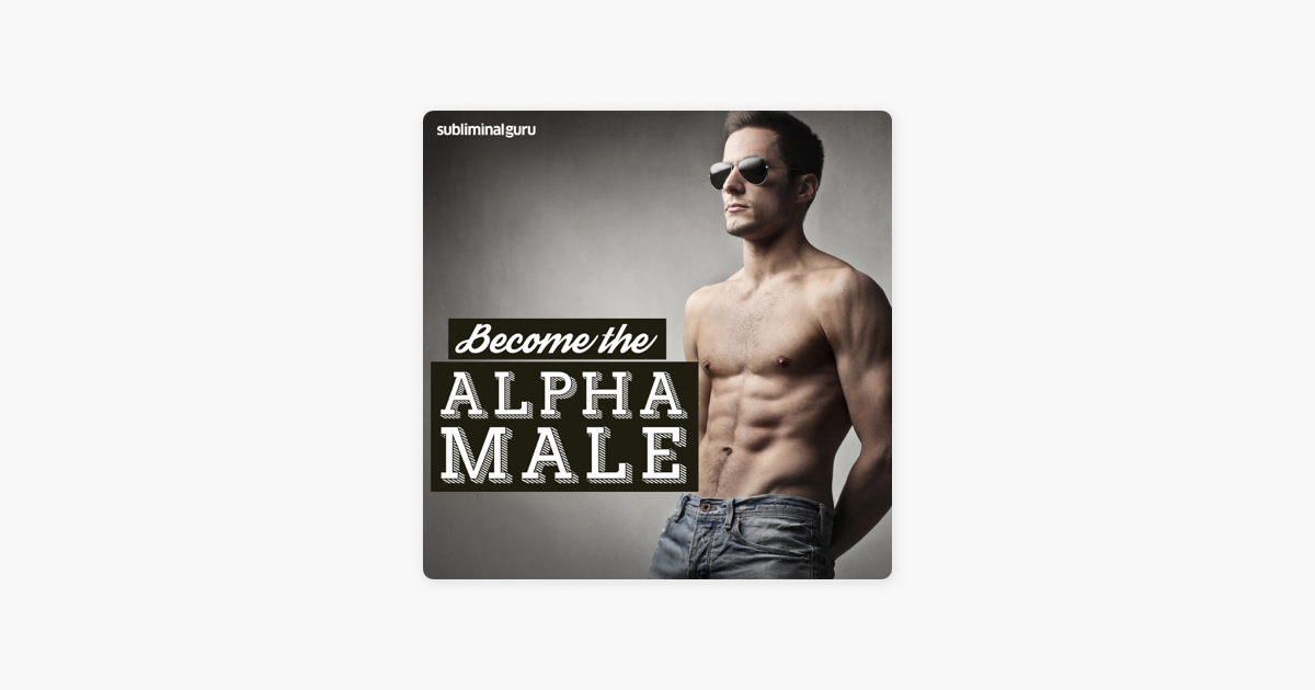 Become the Alpha Male: Be the Leader of the Pack, with Subliminal Messages