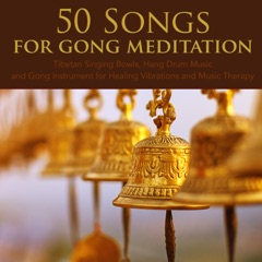 50 Songs for Gong Meditation - Tibetan Singing Bowls, Hang Drum Music and Gong Instrument for Healing Vibrations and Music Therapy
