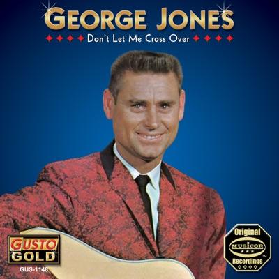 Don't Let Me Cross Over - George Jones