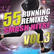 55 Smash Hits! - Running Remixes, Vol. 3 - Power Music Workout - Power Music Workout