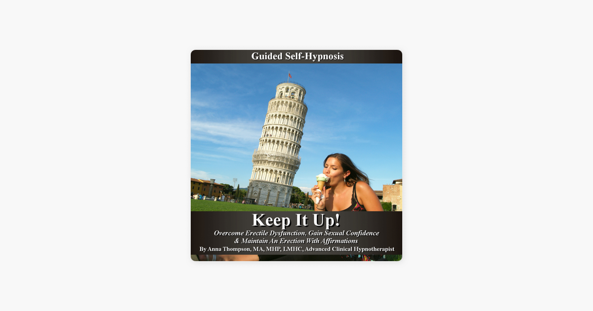 Keep It Up: Guided Self Hypnosis, Overcome Erectile Dysfunction: Gain  Sexual Confidence & Maintain an Erection with Affirmations