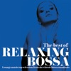 The Best of Relaxing Bossa (Lounge Music Top Selection from the Classic Bossa Standards)