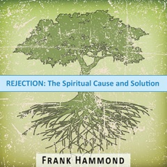 Rejection: The Spiritual Cause and Solution