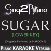 Sugar (Lower Key) [Originally Performed By Maroon 5] [Piano Karaoke Version]