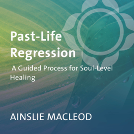 Past-Life Regression: A Guided Process for Soul-Level Healing audiobook