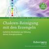 Chakren-Reinigung mit den Erzengeln - Robert Betz