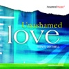 Unashamed Love