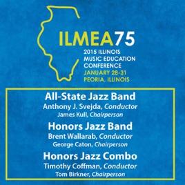 2015 Illinois Music Educators Association (ILMEA): All-State Jazz Band,  Honors Jazz Band & Honors Jazz Combo [Live] by Illinois All-State Jazz