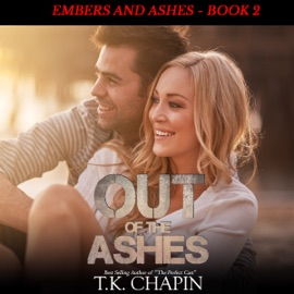 Out of the Ashes: A Contemporary Christian Romance: Embers and Ashes Book 2 (Unabridged) - T.K. Chapin mp3 listen download