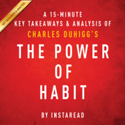 Download A 15-Minute Key Takeaways & Analysis of Charles Duhigg's the Power of Habit: Why We Do What We Do in Life and Business (Unabridged) Audio Book