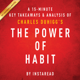 A 15-Minute Key Takeaways & Analysis of Charles Duhigg's the Power of Habit: Why We Do What We Do in Life and Business (Unabridged) audiobook