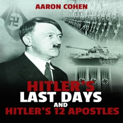 Hitler's Last Days and Hitler's 12 Apostles: The Nazi Story & World's Most Racist Dictator, Book 3 (Unabridged)