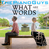 What Are Words Feat. Peter Hollens & Evynne Hollens The Piano Guys, Peter Hollens & Evynne Hollens - The Piano Guys, Peter Hollens & Evynne Hollens
