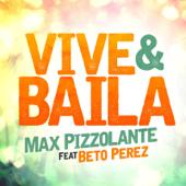 Vive Y Baila (feat. Beto Perez) - Max Pizzolante