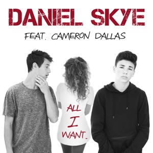 Daniel Skye - All I Want feat. Cameron Dallas