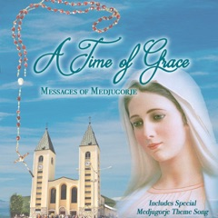 A Time of Grace: Messages of Medjugorje