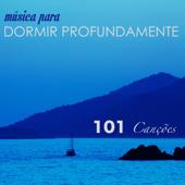 Música para Dormir Profundamente - 101 Canções para Relaxar a Mente, Musicas Super Relaxante
