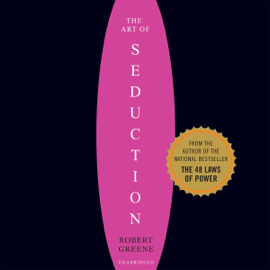 Art of Seduction: An Indispensible Primer on the Ultimate Form of Power (Unabridged) audiobook