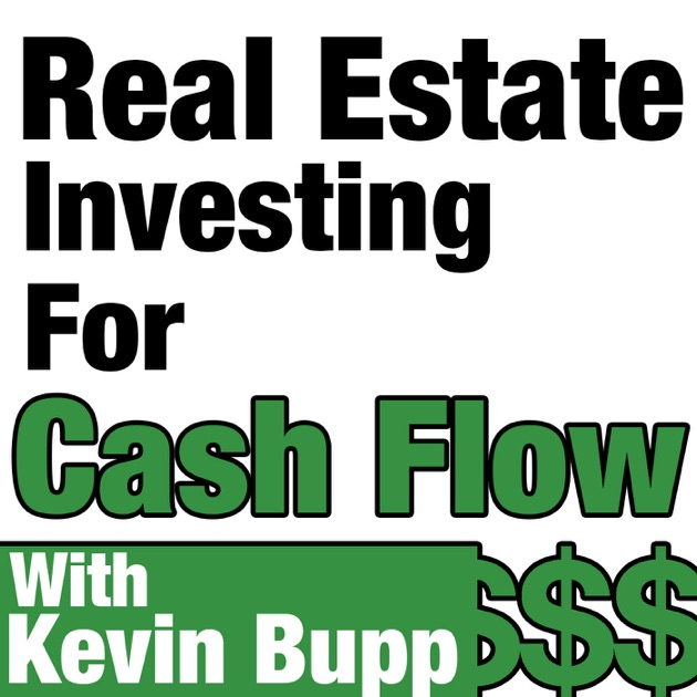 Real Estate Investing For Cash Flow Hosted By Kevin Bupp The 1