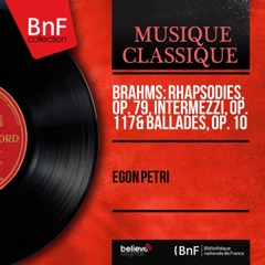 Brahms: Rhapsodies, Op. 79, Intermezzi, Op. 117 & Ballades, Op. 10 (Mono Version)