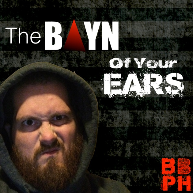 The Bayn Of Your Ears - BBN by BBPH Recordings on Apple Podcasts